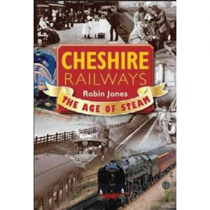 Cheshire Railways: The Age of Steam by Robin Jones book cover